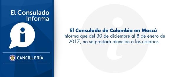 Consulado de Colombia en Moscú  informa que del 30 de diciembre al 8 de enero de 2017, no se prestará atención a los usuarios